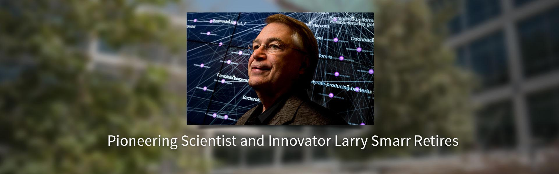 Pioneering Scientist and Innovator Larry Smarr Retires