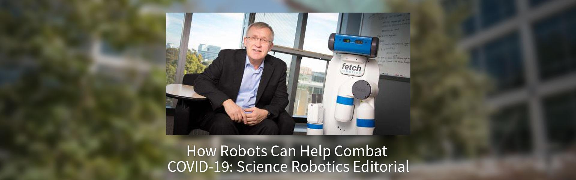HOW ROBOTS CAN HELP COMBAT COVID-19: SCIENCE ROBOTICS EDITORIAL